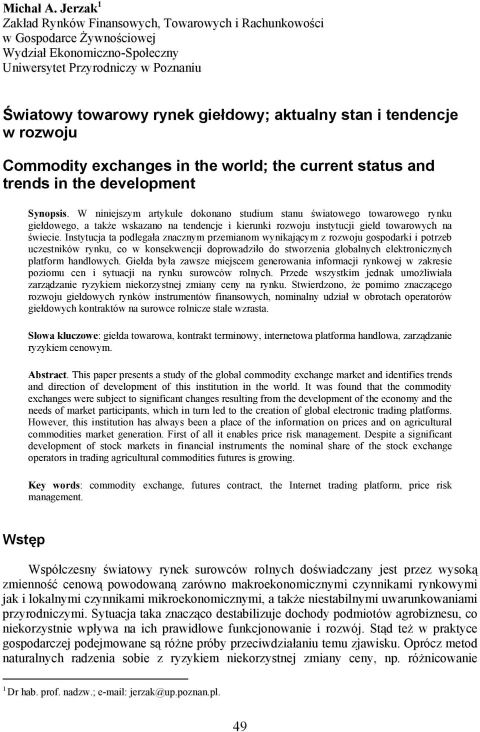 stan i tendencje w rozwoju Commodity exchanges in the world; the current status and trends in the development Synopsis.