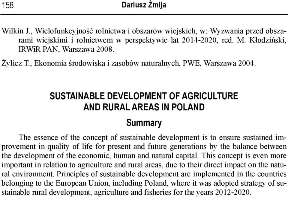SUSTAINABLE DEVELOPMENT OF AGRICULTURE AND RURAL AREAS IN POLAND Summary The essence of the concept of sustainable development is to ensure sustained improvement in quality of life for present and
