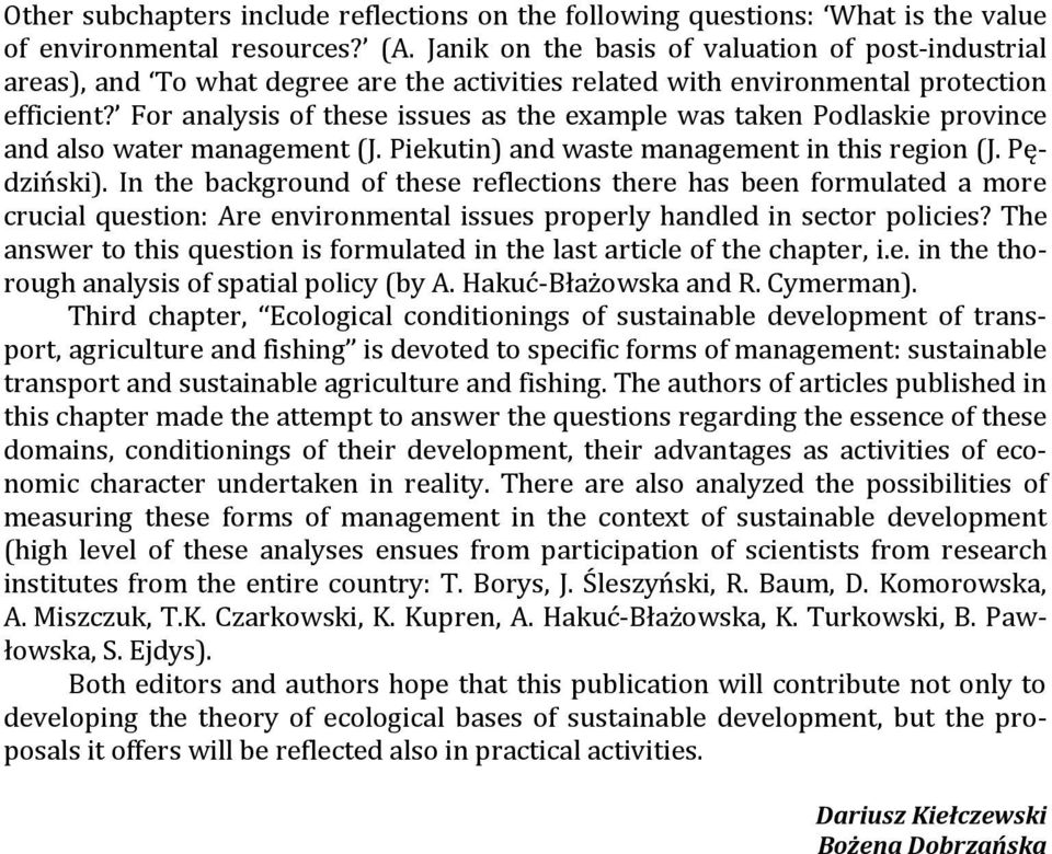 For analysis of these issues as the example was taken Podlaskie province and also water management (J. Piekutin) and waste management in this region (J. Pędziński).