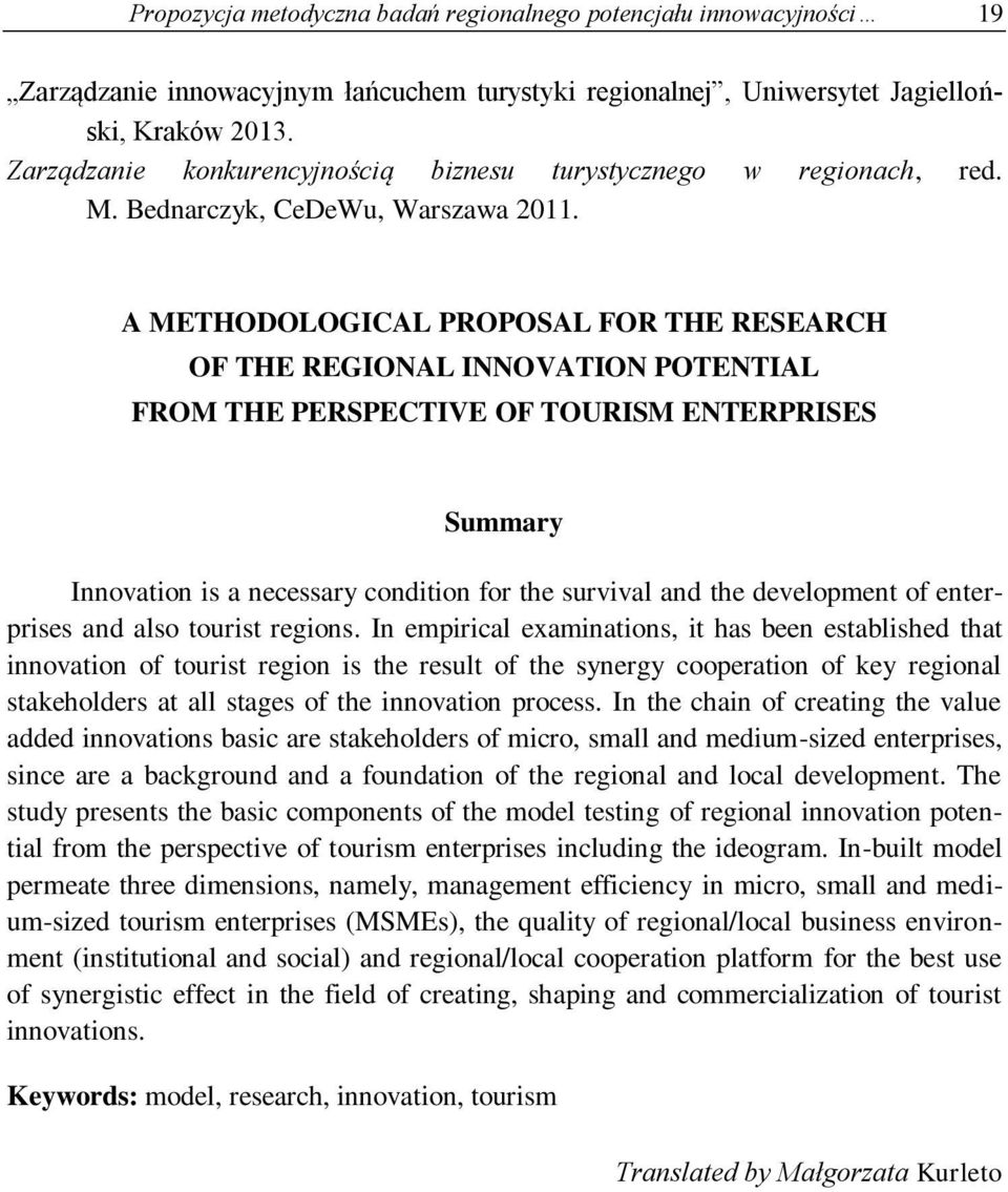 A METHODOLOGICAL PROPOSAL FOR THE RESEARCH OF THE REGIONAL INNOVATION POTENTIAL FROM THE PERSPECTIVE OF TOURISM ENTERPRISES Summary Innovation is a necessary condition for the survival and the