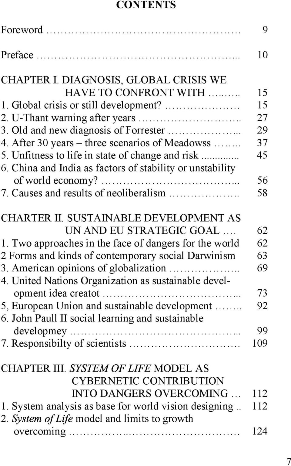 China and India as factors of stability or unstability of world economy?... 56 7. Causes and results of neoliberalism.. 58 CHARTER II. SUSTAINABLE DEVELOPMENT AS UN AND EU STRATEGIC GOAL. 62 1.