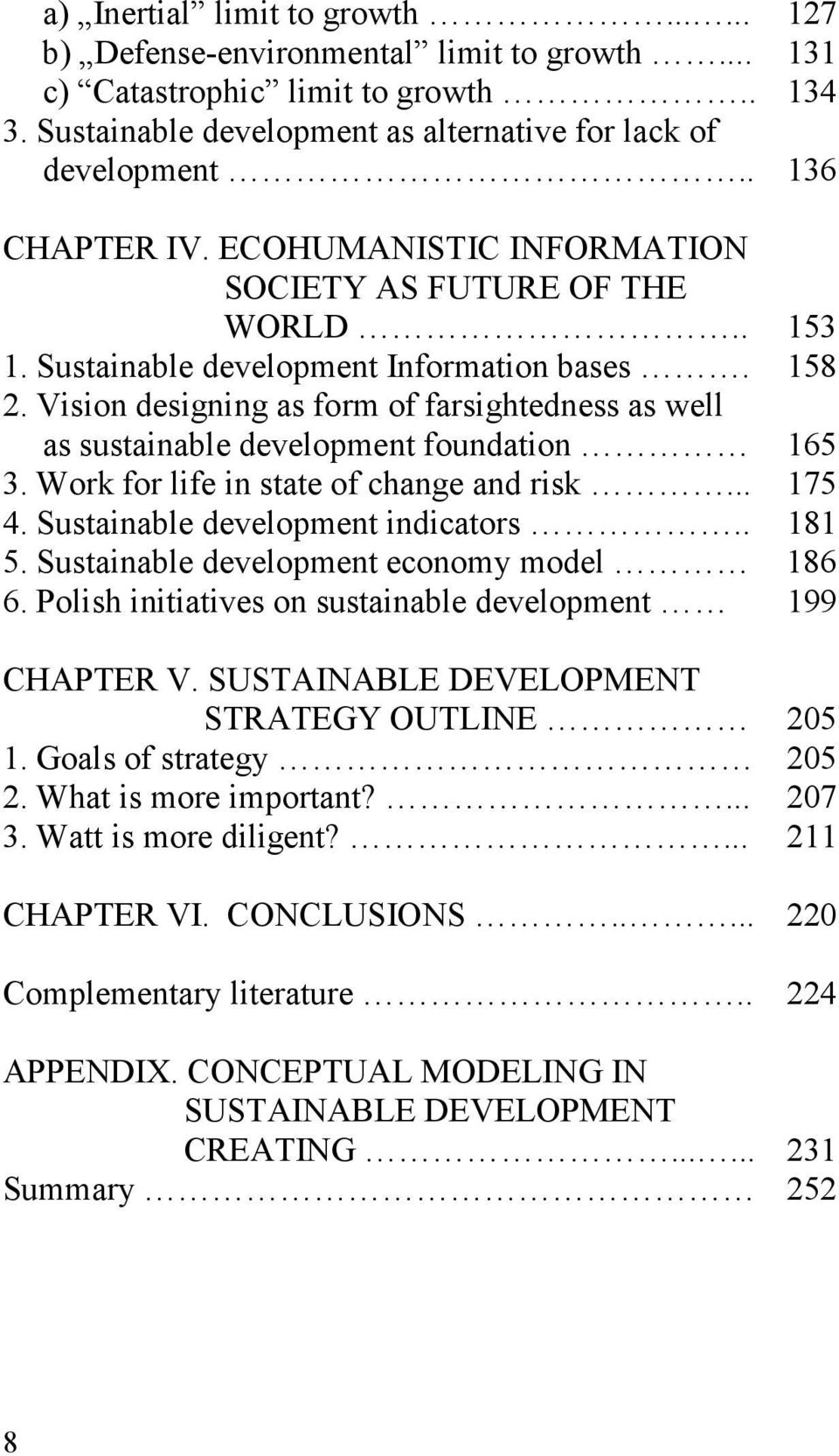 Vision designing as form of farsightedness as well as sustainable development foundation 165 3. Work for life in state of change and risk... 175 4. Sustainable development indicators.. 181 5.
