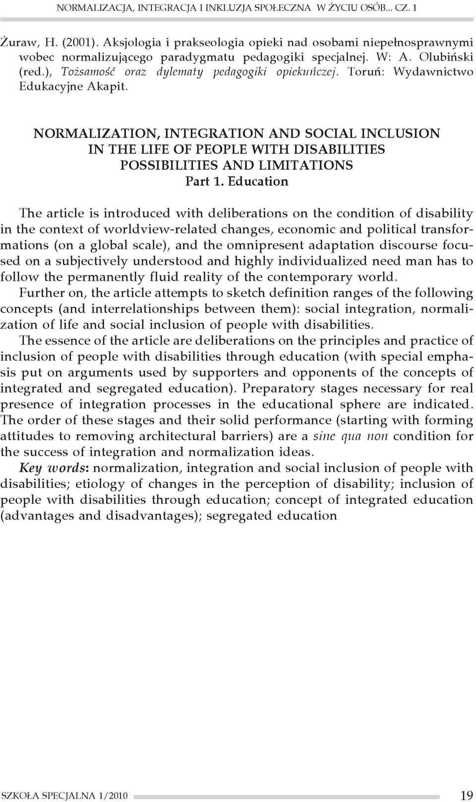 Toruń: Wydawnictwo Edukacyjne Akapit. NORMALIZATION, INTEGRATION AND SOCIAL INCLUSION IN THE LIFE OF PEOPLE WITH DISABILITIES POSSIBILITIES AND LIMITATIONS Part 1.