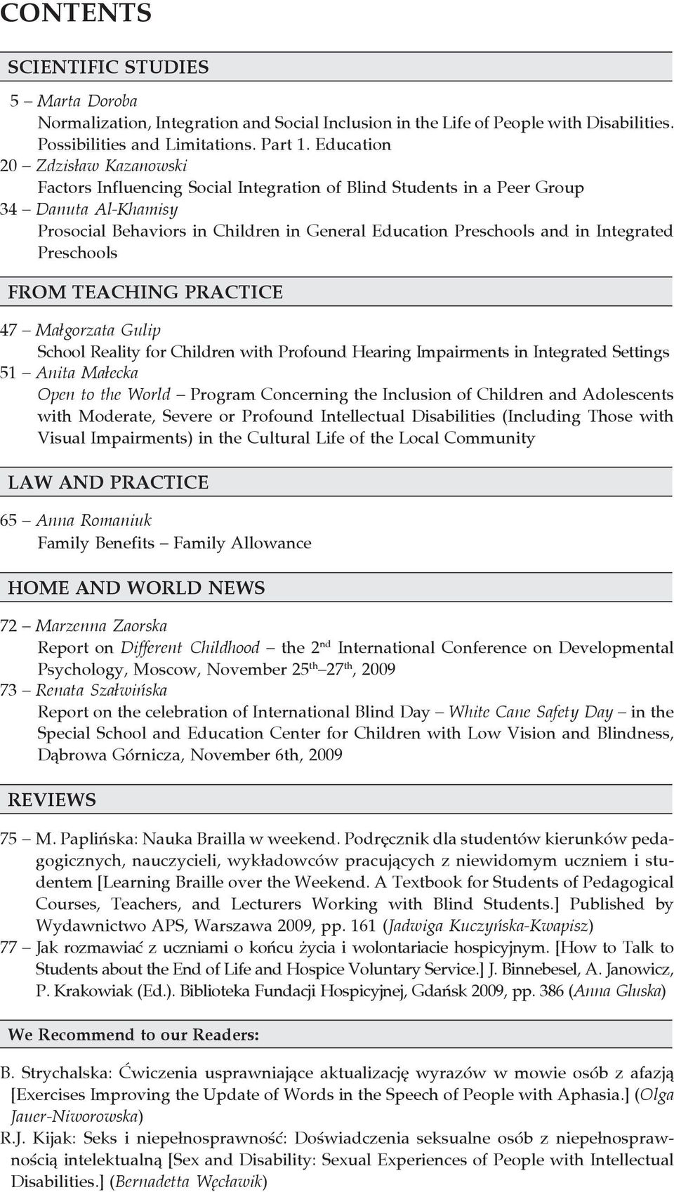 Integrated Preschools FROM TEACHING PRACTICE 47 Małgorzata Gulip School Reality for Children with Profound Hearing Impairments in Integrated Settings 51 Anita Małecka Open to the World Program