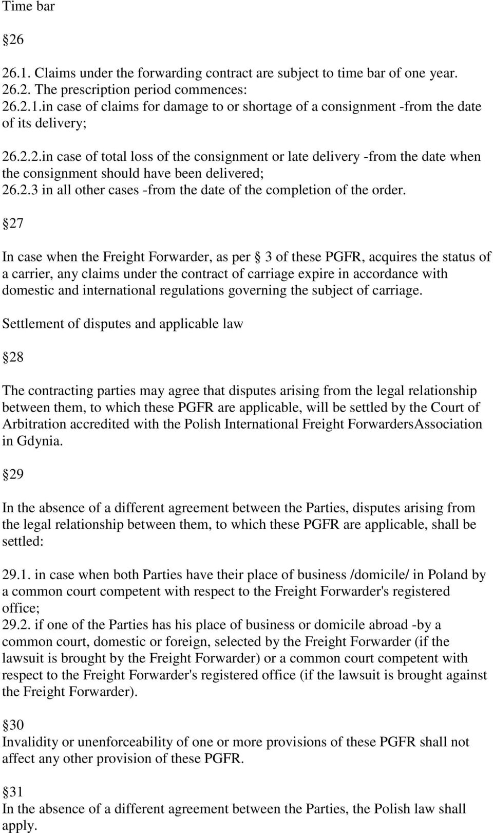 27 In case when the Freight Forwarder, as per 3 of these PGFR, acquires the status of a carrier, any claims under the contract of carriage expire in accordance with domestic and international