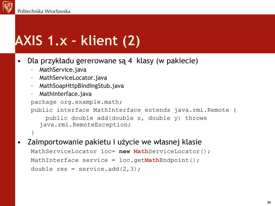 rmi.remote { public double add(double x, double y) throws java.rmi.remoteexception; } Zaimportowanie pakietu i użycie we