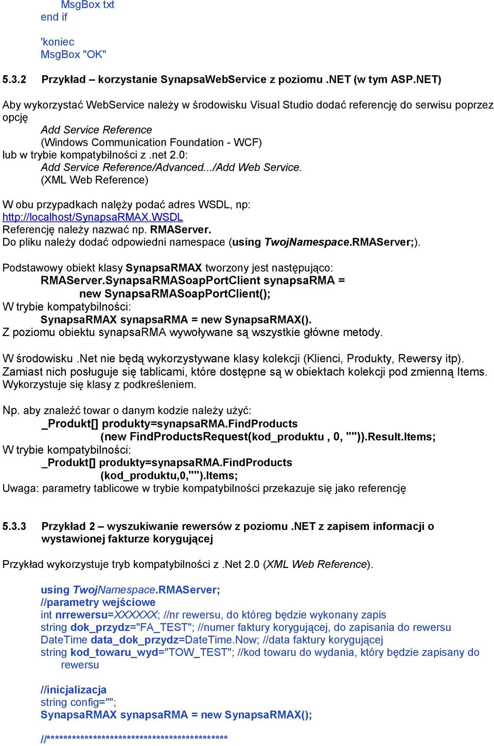 z.net 2.0: Add Service Reference/Advanced.../Add Web Service. (XML Web Reference) W obu przypadkach nalęży podać adres WSDL, np: http://localhost/synapsarmax.wsdl Referencję należy nazwać np.