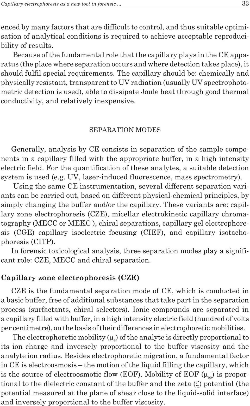Because of the fundamental role that the capillary plays in the CE apparatus (the place where separation occurs and where detection takes place), it should fulfil special requirements.