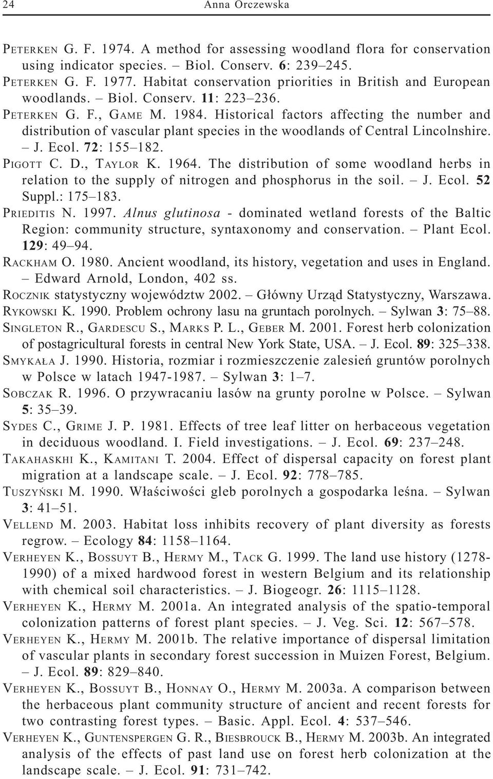 Historical factors affecting the number and distribution of vascular plant species in the woodlands of Central Lincolnshire. J. Ecol. 72: 155 182. PIGOTT C. D., TAYLOR K. 1964.
