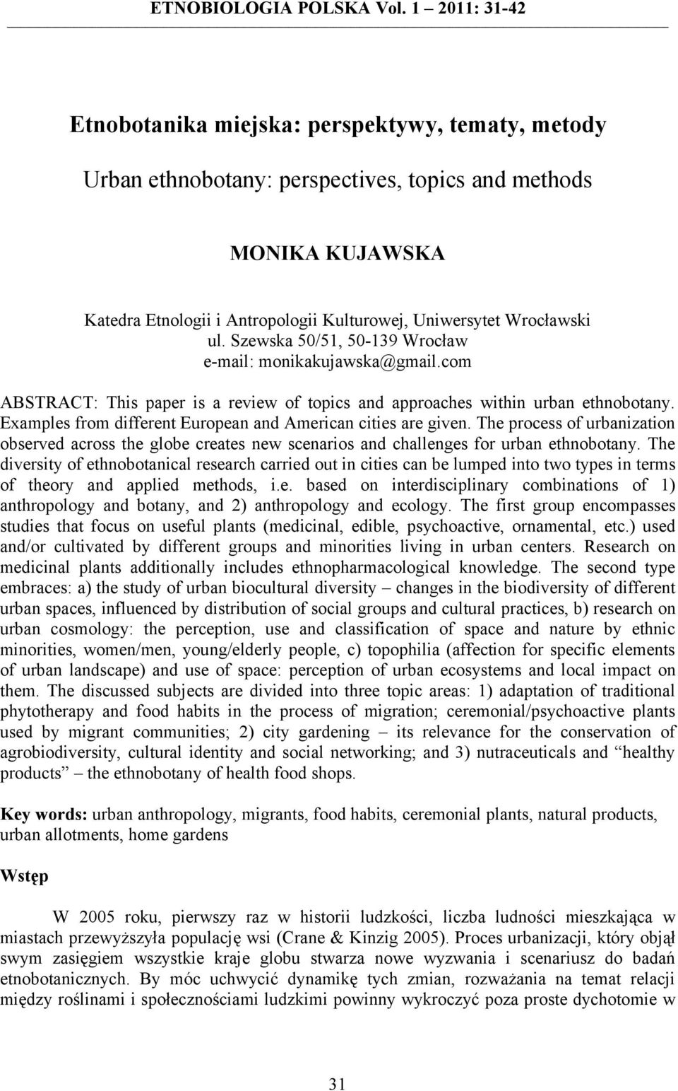 ul. Szewska 50/51, 50-139 Wrocław e-mail: monikakujawska@gmail.com ABSTRACT: This paper is a review of topics and approaches within urban ethnobotany.