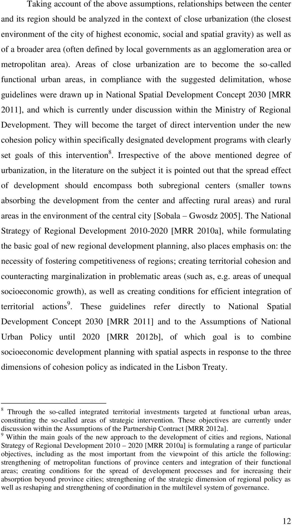 Areas of close urbanization are to become the so-called functional urban areas, in compliance with the suggested delimitation, whose guidelines were drawn up in National Spatial Development Concept