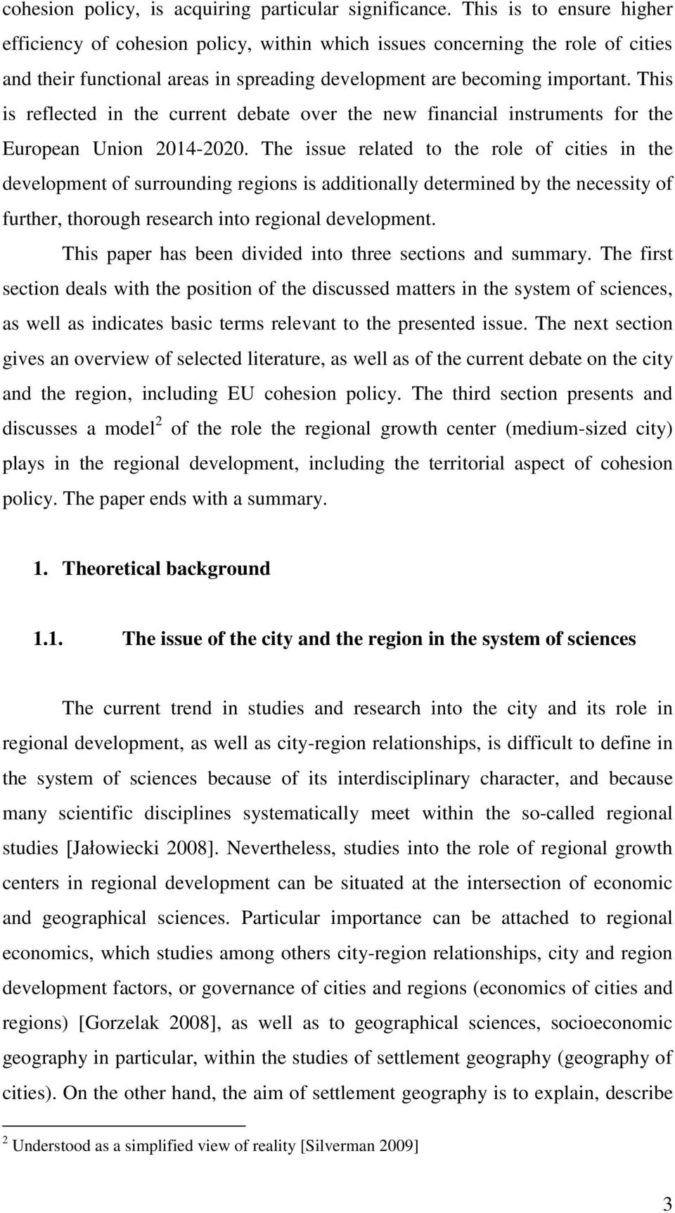 This is reflected in the current debate over the new financial instruments for the European Union 2014-2020.