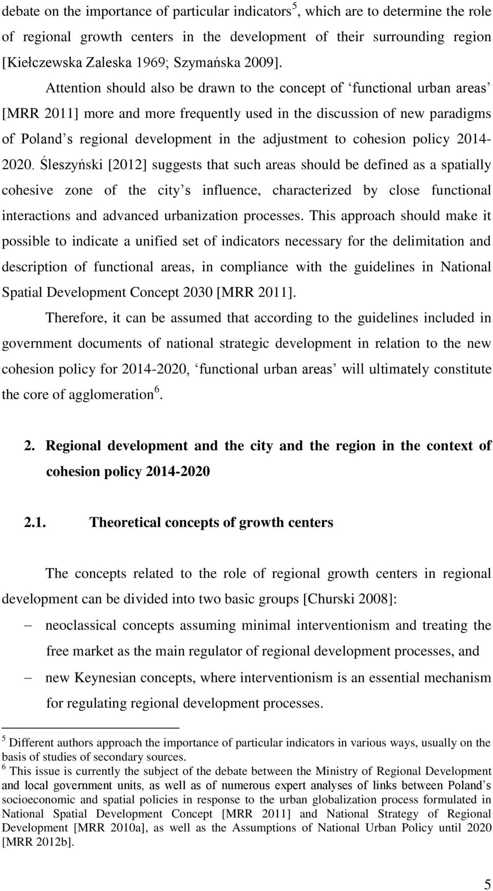 Attention should also be drawn to the concept of functional urban areas [MRR 2011] more and more frequently used in the discussion of new paradigms of Poland s regional development in the adjustment