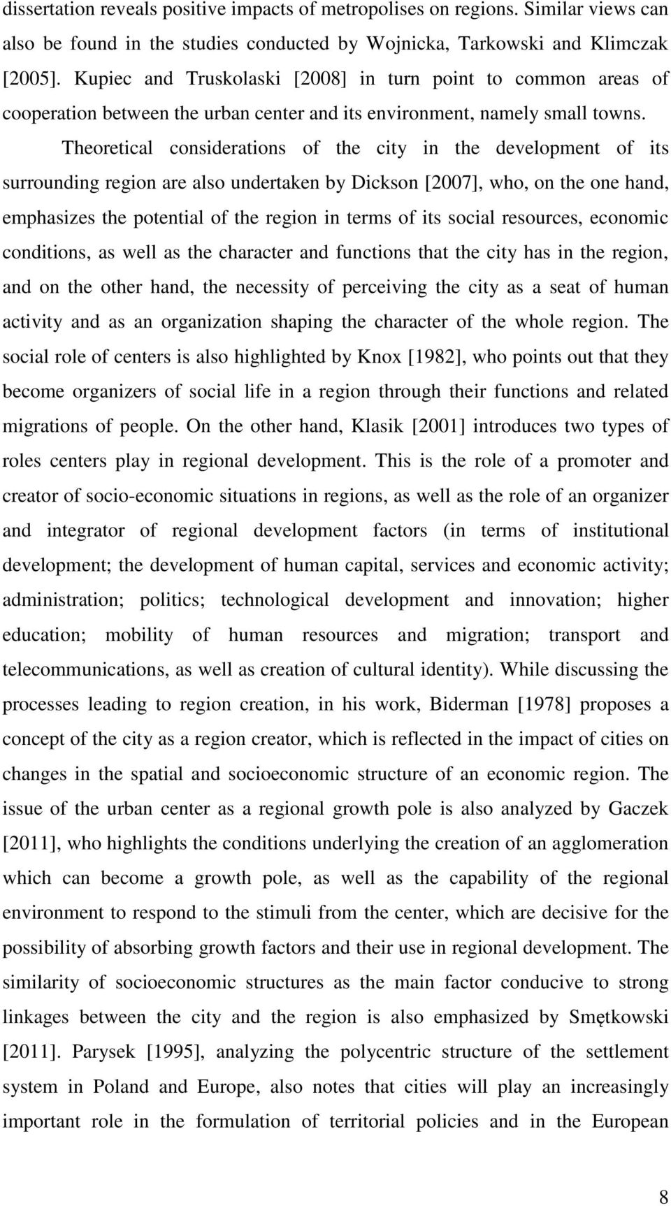 Theoretical considerations of the city in the development of its surrounding region are also undertaken by Dickson [2007], who, on the one hand, emphasizes the potential of the region in terms of its