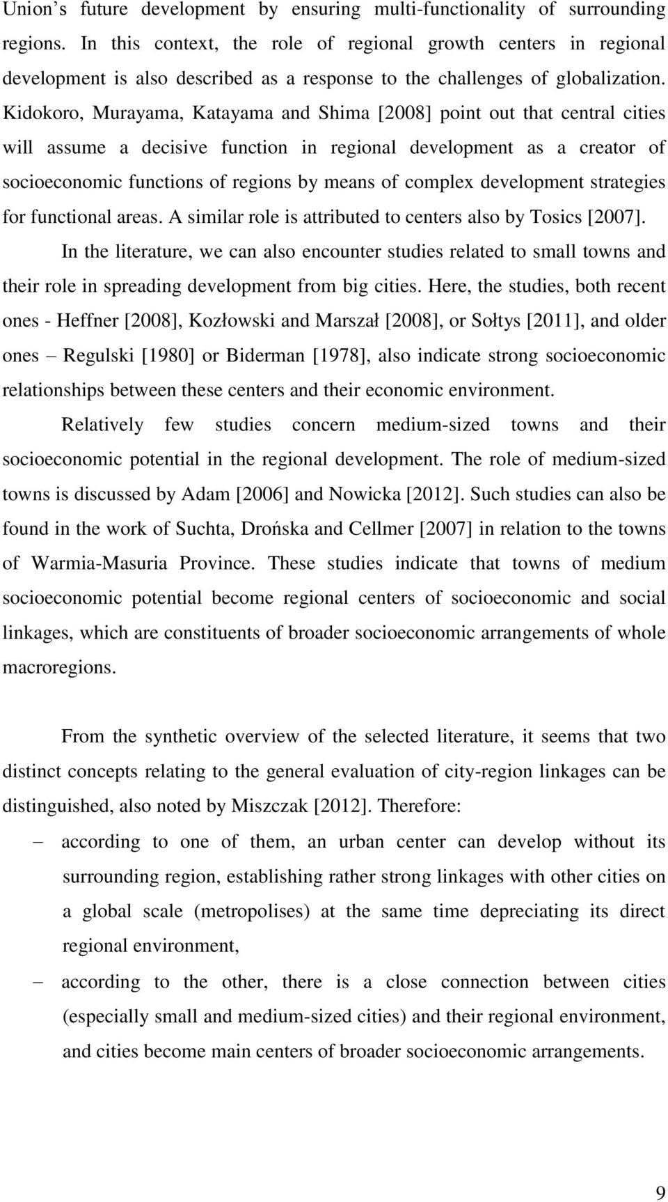 Kidokoro, Murayama, Katayama and Shima [2008] point out that central cities will assume a decisive function in regional development as a creator of socioeconomic functions of regions by means of