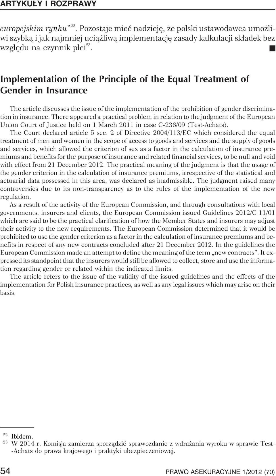 There appeared a practical probleminrelationtothejudgmentoftheeuropean Union Court of Justice held on 1 March 2011 in case C-236/09 (Test-Achats). The Court declared article 5 sec.
