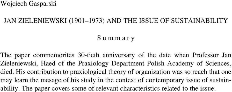 died. His contribution to praxiological theory of organization was so reach that one may learn the mesage of his study in
