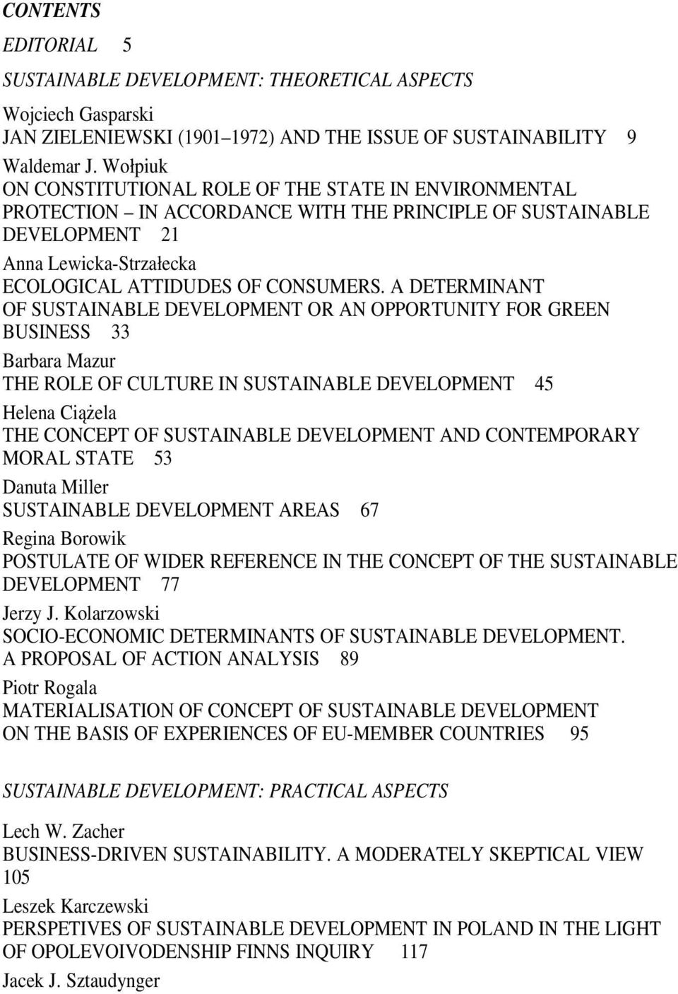 A DETERMINANT OF SUSTAINABLE DEVELOPMENT OR AN OPPORTUNITY FOR GREEN BUSINESS 33 Barbara Mazur THE ROLE OF CULTURE IN SUSTAINABLE DEVELOPMENT 45 Helena Ciążela THE CONCEPT OF SUSTAINABLE DEVELOPMENT
