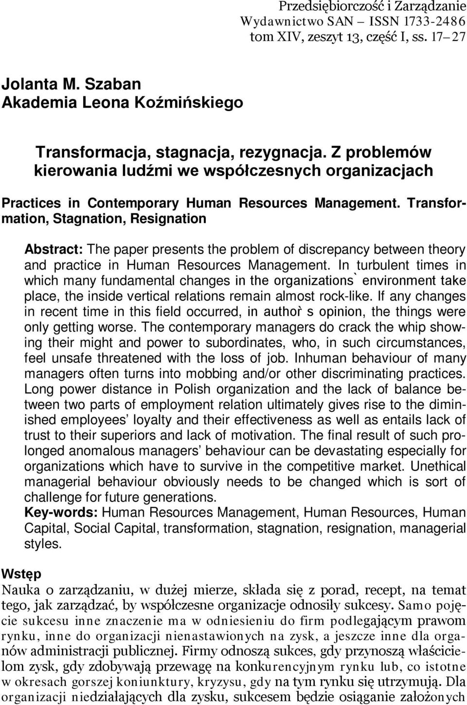 Transformation, Stagnation, Resignation Abstract: The paper presents the problem of discrepancy between theory and practice in Human Resources Management.