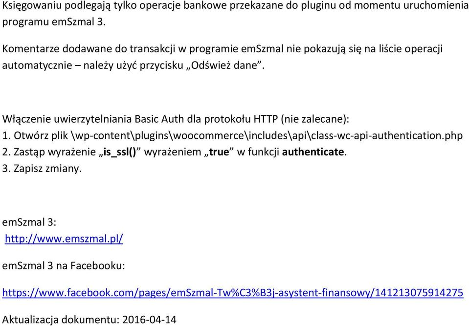 Włączenie uwierzytelniania Basic Auth dla protokołu HTTP (nie zalecane): 1. Otwórz plik \wp-content\plugins\woocommerce\includes\api\class-wc-api-authentication.php 2.