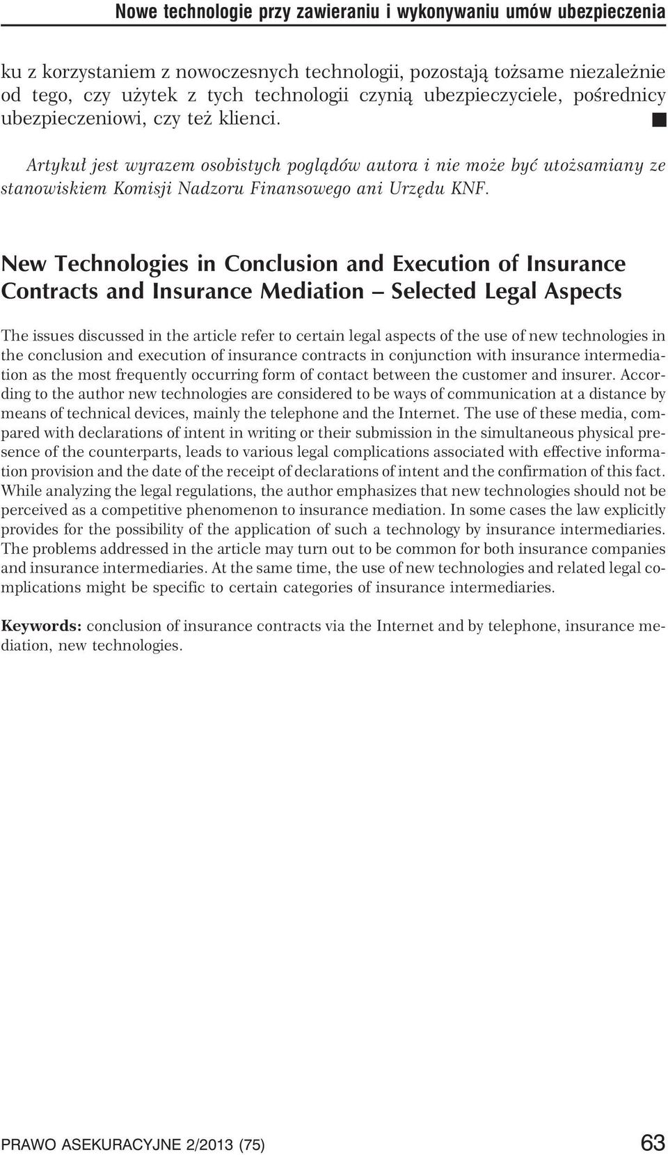 New Technologies in Conclusion and Execution of Insurance Contracts and Insurance Mediation Selected Legal Aspects The issues discussed in the article refer to certain legal aspects of the use of new