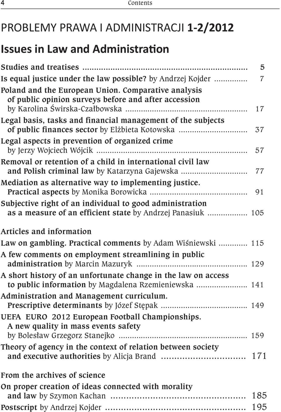 .. 17 Legal basis, tasks and financial management of the subjects of public finances sector by Elżbieta Kotowska... 37 Legal aspects in prevention of organized crime by Jerzy Wojciech Wójcik.