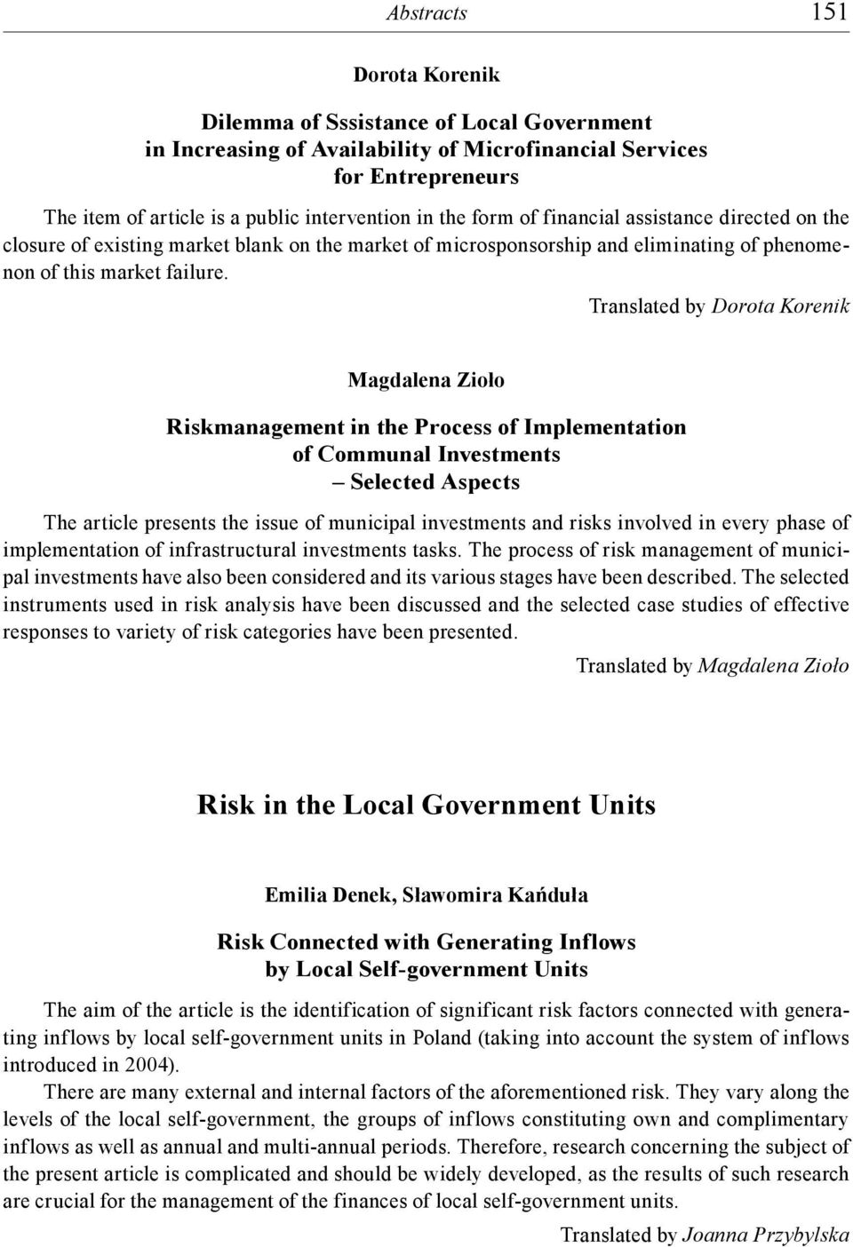 Translated by Dorota Korenik Magdalena Zio o Riskmanagement in the Process of Implementation of Communal Investments Selected Aspects The article presents the issue of municipal investments and risks