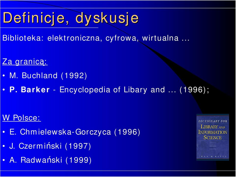 Barker - Encyclopedia of Libary and... (1996); W Polsce: E.