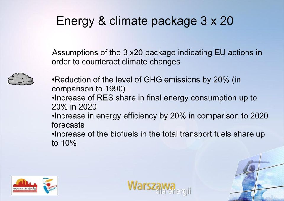 Increase of RES share in final energy consumption up to 20% in 2020 Increase in energy efficiency by