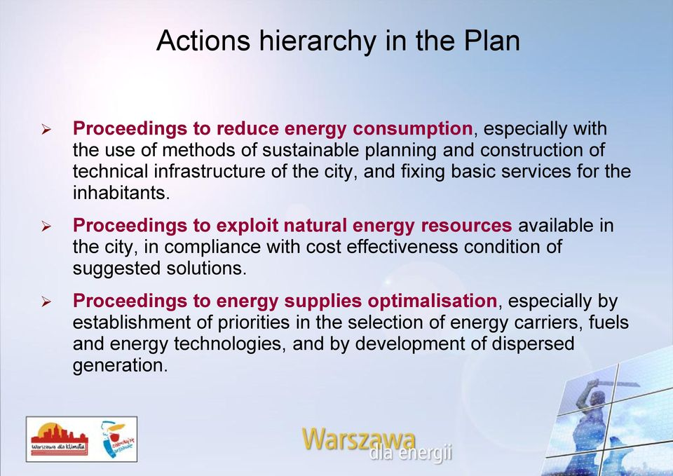 Proceedings to exploit natural energy resources available in the city, in compliance with cost effectiveness condition of suggested solutions.