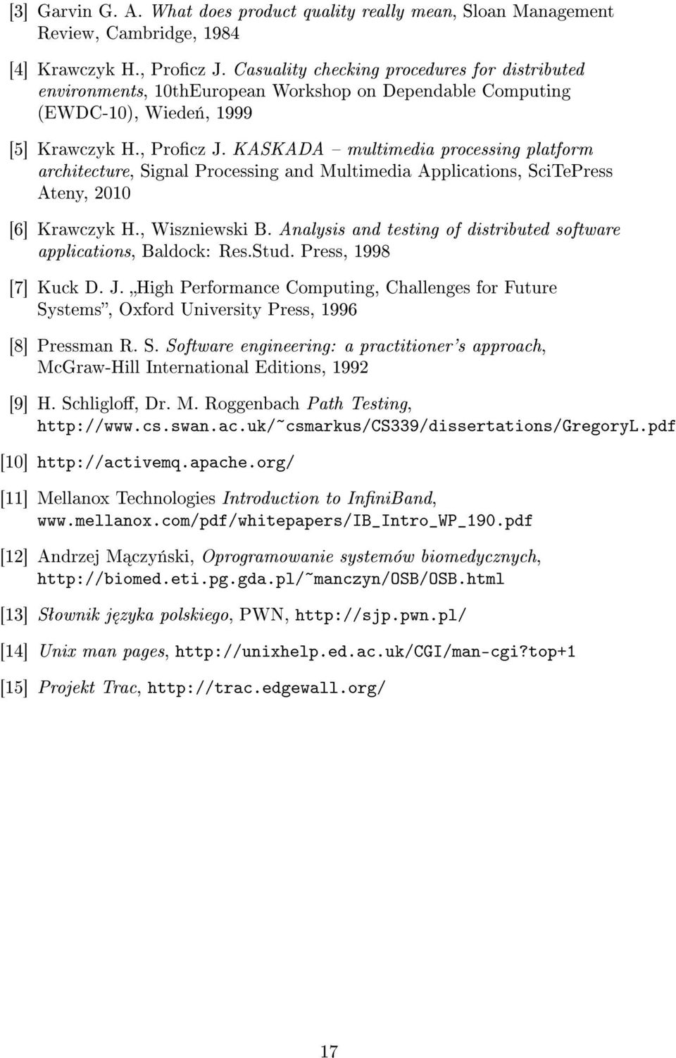 KASKADA multimedia processing platform architecture, Signal Processing and Multimedia Applications, SciTePress Ateny, 2010 [6] Krawczyk H., Wiszniewski B.
