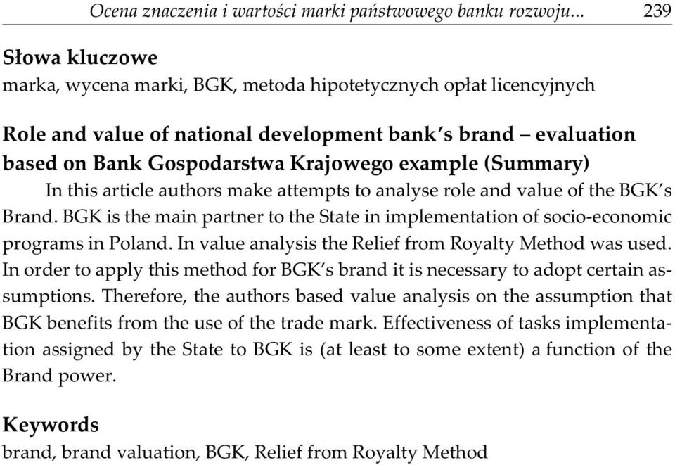 (Summary) In this article authors make attempts to analyse role and value of the BGK s Brand. BGK is the main partner to the State in implementation of socio-economic programs in Poland.