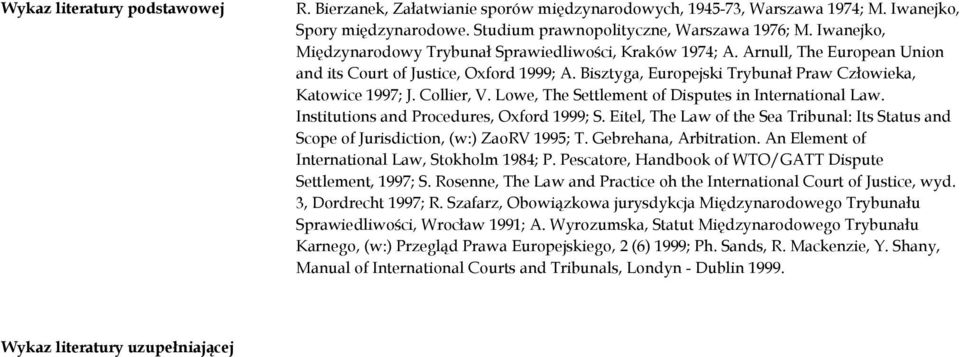 Collier, V. Lowe, The Settlement of Disputes in International Law. Institutions and Procedures, Oxford 1999; S.