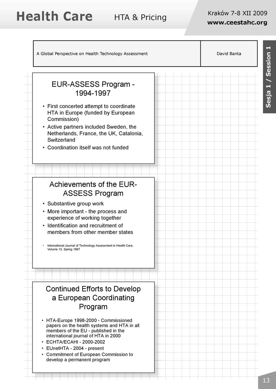 Sweden, the Netherlands, France, the UK, Catalonia, Switzerland Coordination itself was not funded David Banta Sesja 1 / Session 1 Achievements of the EUR- ASSESS Program Substantive group work More