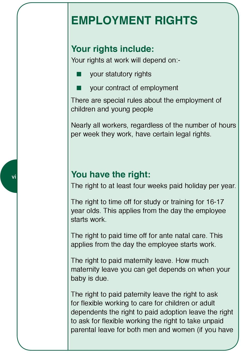 The right to time off for study or traiig for 16-17 year olds. This applies from the day the employee starts work. The right to paid time off for ate atal care.