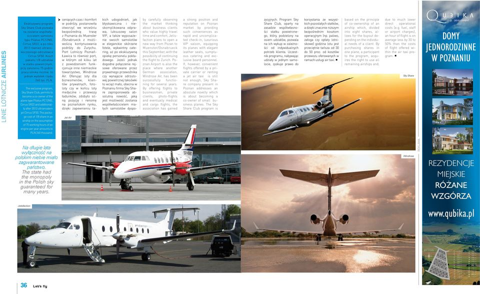 The exclusive program, Sky Share Club, permits to become a co-owner of the plane type Pilatus PC12NG, Cirrus SR22 and additionally after 2012 ultramodern jet Cirrus SF50.