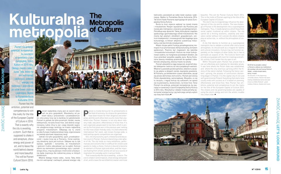 Poznan has the ambition, potential and competences to win the rivalry for the title of the European Capital of Culture in 2016. That is exactly why the city is awaiting a storm.