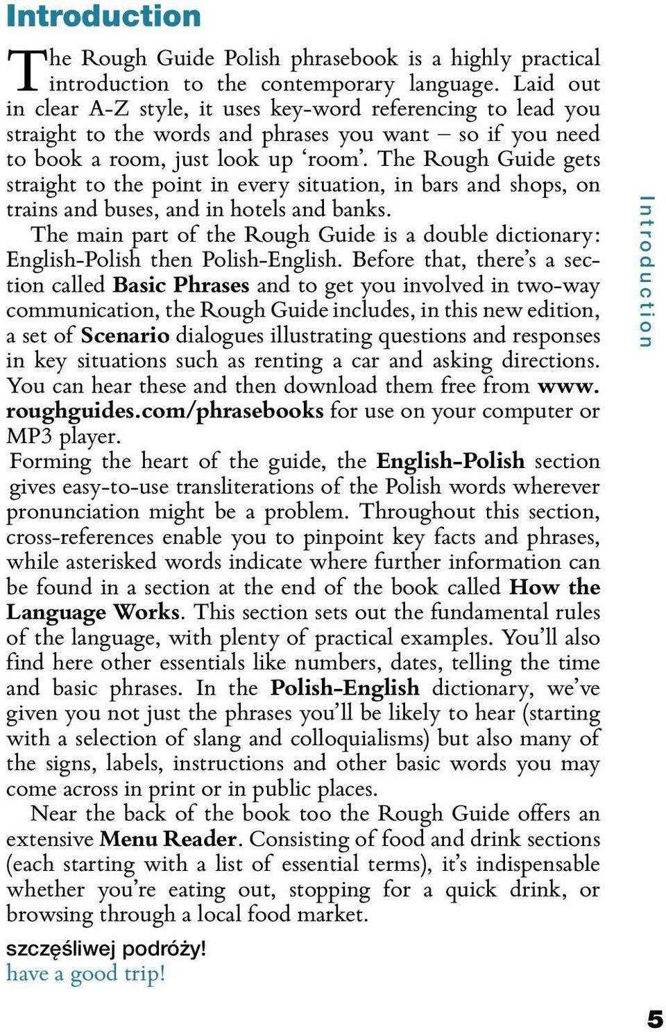 The Rough Guide gets straight to the point in every situation, in bars and shops, on trains and buses, and in hotels and banks.