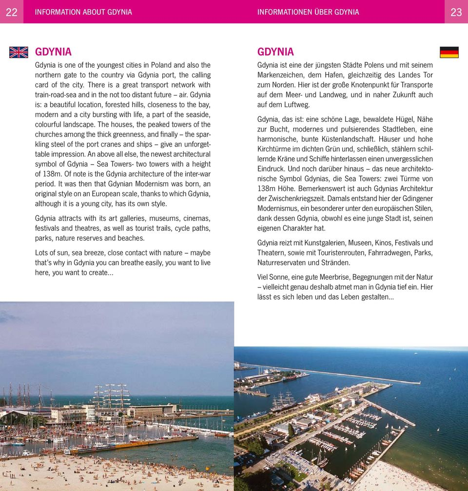 Gdynia is: a beautiful location, forested hills, closeness to the bay, modern and a city bursting with life, a part of the seaside, colourful landscape.