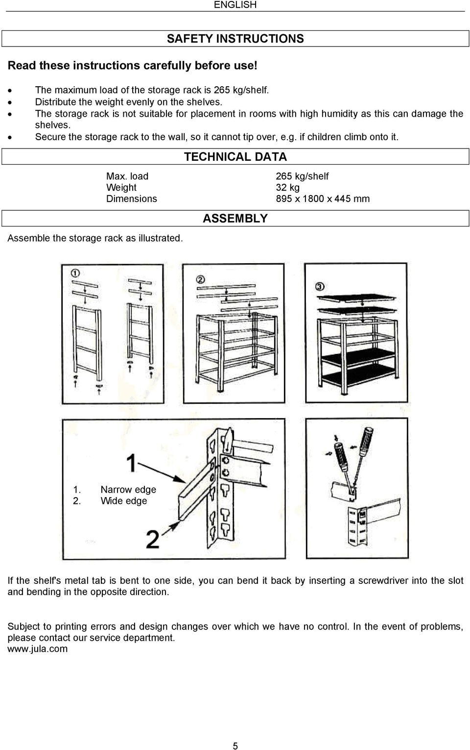 TECHNICAL DATA Max. load 265 kg/shelf Weight Dimensions ASSEMBLY Assemble the storage rack as illustrated. 1. Narrow edge 2.