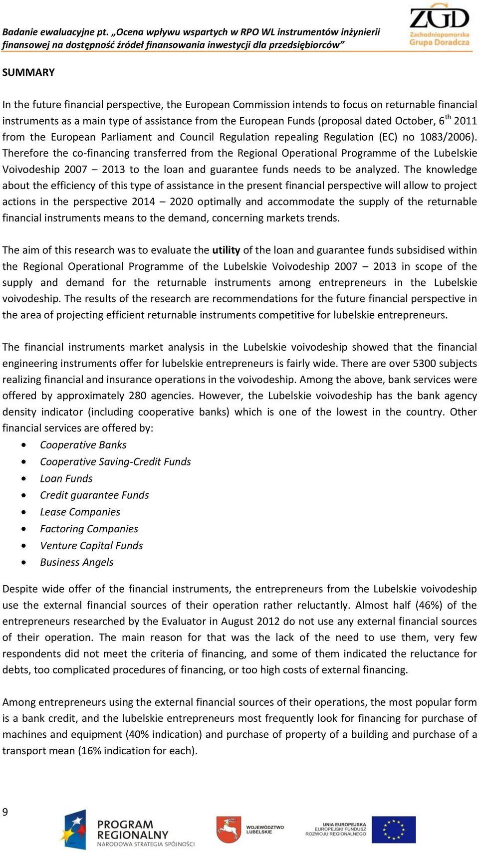 Therefore the co-financing transferred from the Regional Operational Programme of the Lubelskie Voivodeship 2007 2013 to the loan and guarantee funds needs to be analyzed.