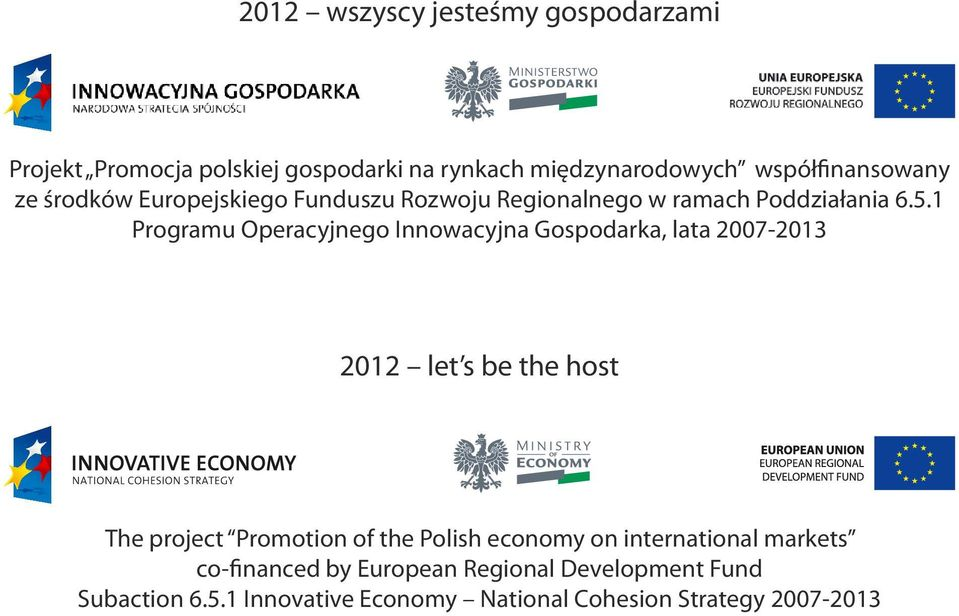 1 Programu Operacyjnego Innowacyjna Gospodarka, lata 2007-2013 2012 let s be the host The project Promotion of the