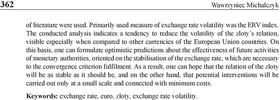 On this basis, one can formulate optimistic predictions about the effectiveness of future activities of monetary authorities, oriented on the stabilisation of the exchange rate, which are necessary