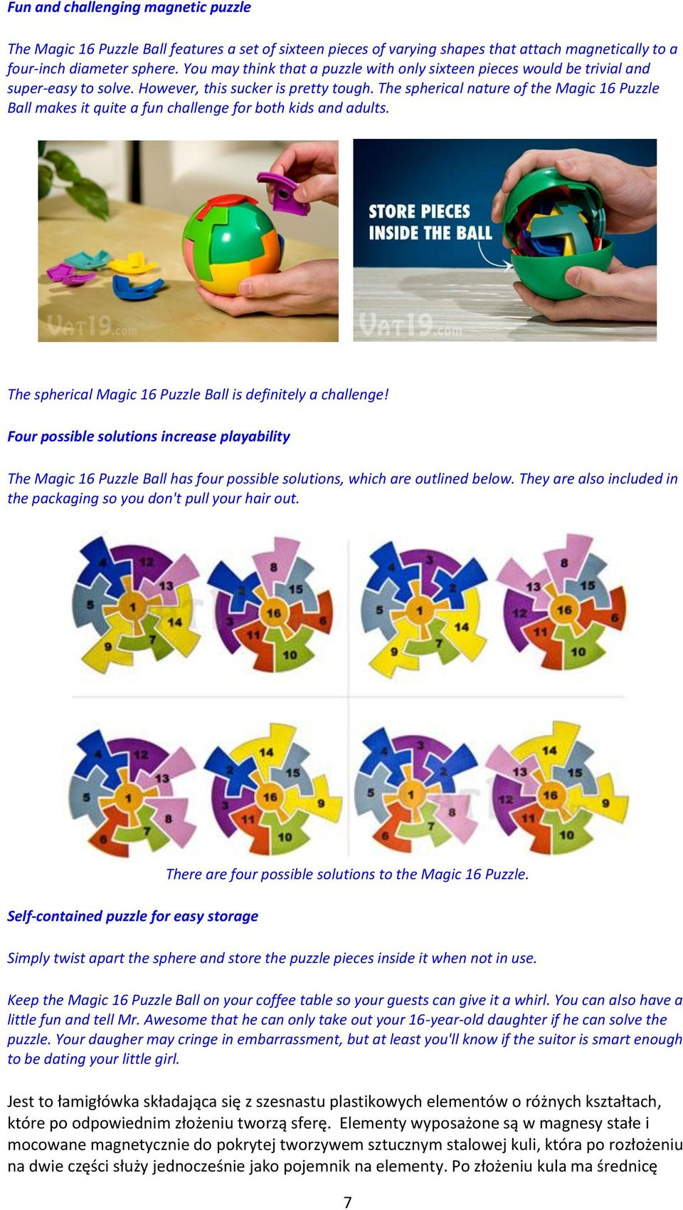 The spherical nature of the Magic 16 Puzzle Ball makes it quite a fun challenge for both kids and adults. The spherical Magic 16 Puzzle Ball is definitely a challenge!