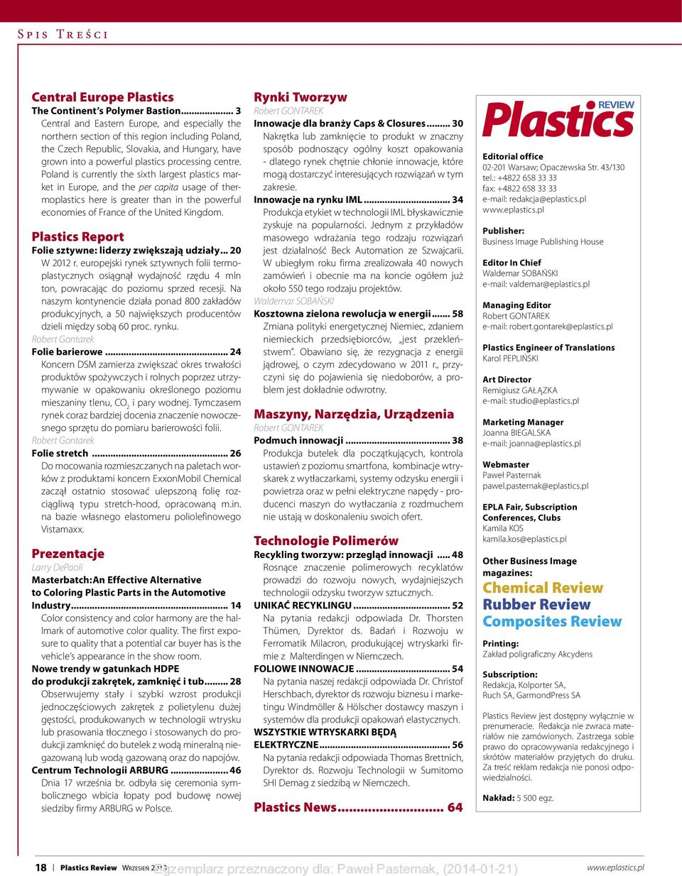 Poland is currently the sixth largest plastics market in Europe, and the per capita usage of thermoplastics here is greater than in the powerful economies of France of the United Kingdom.