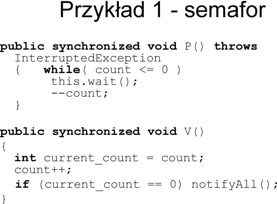 wait(); --count; public synchronized void V() int