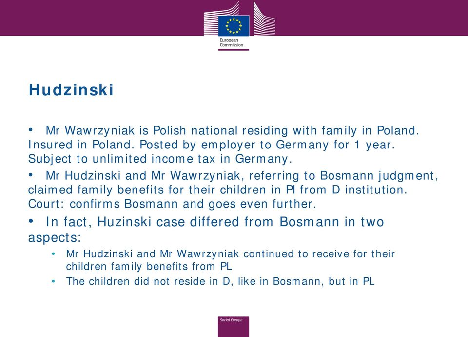 Mr Hudzinski and Mr Wawrzyniak, referring to Bosmann judgment, claimed family benefits for their children in Pl from D institution.