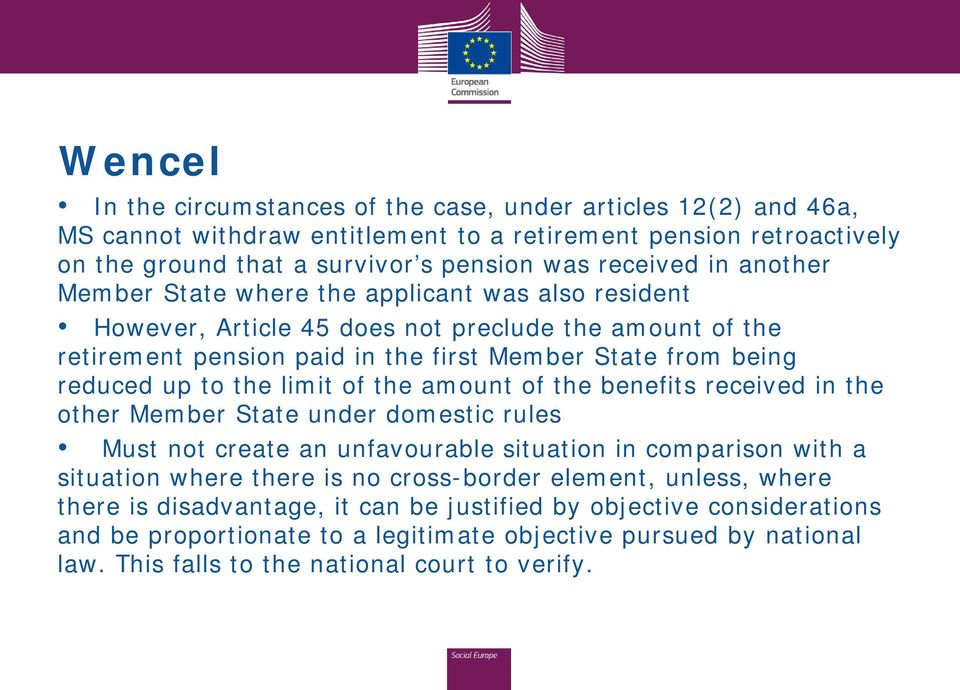 limit of the amount of the benefits received in the other Member State under domestic rules Must not create an unfavourable situation in comparison with a situation where there is no cross-border