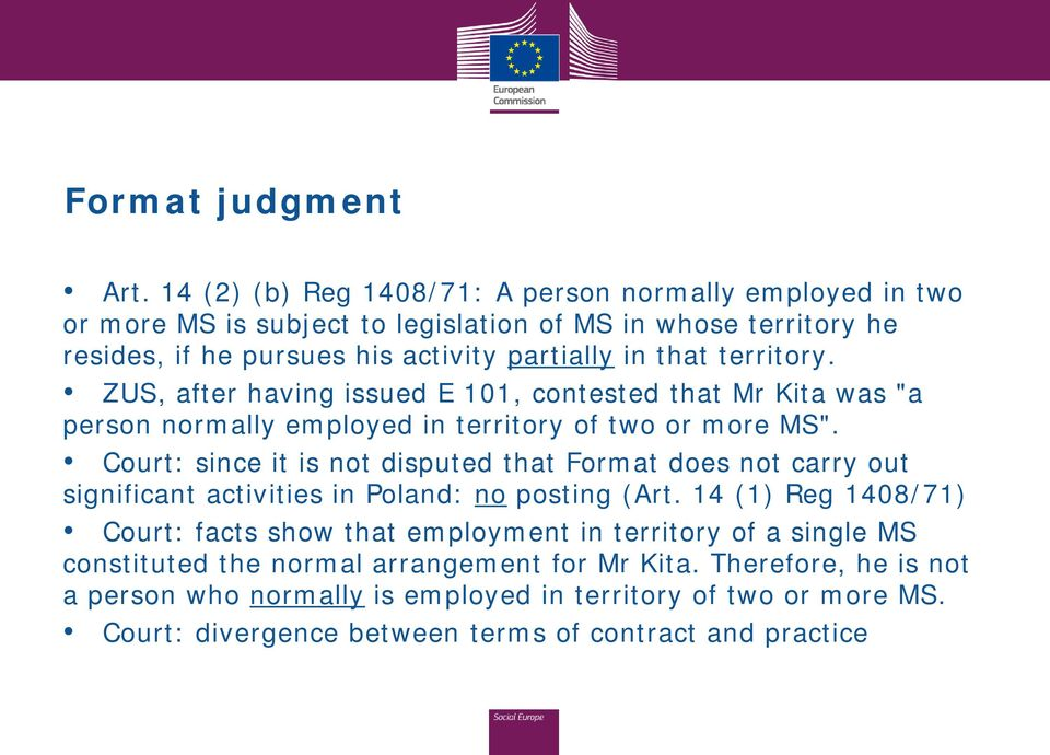 "territory. ZUS, after having issued E 101, contested that Mr Kita was ""a person normally employed in territory of two or more MS""."