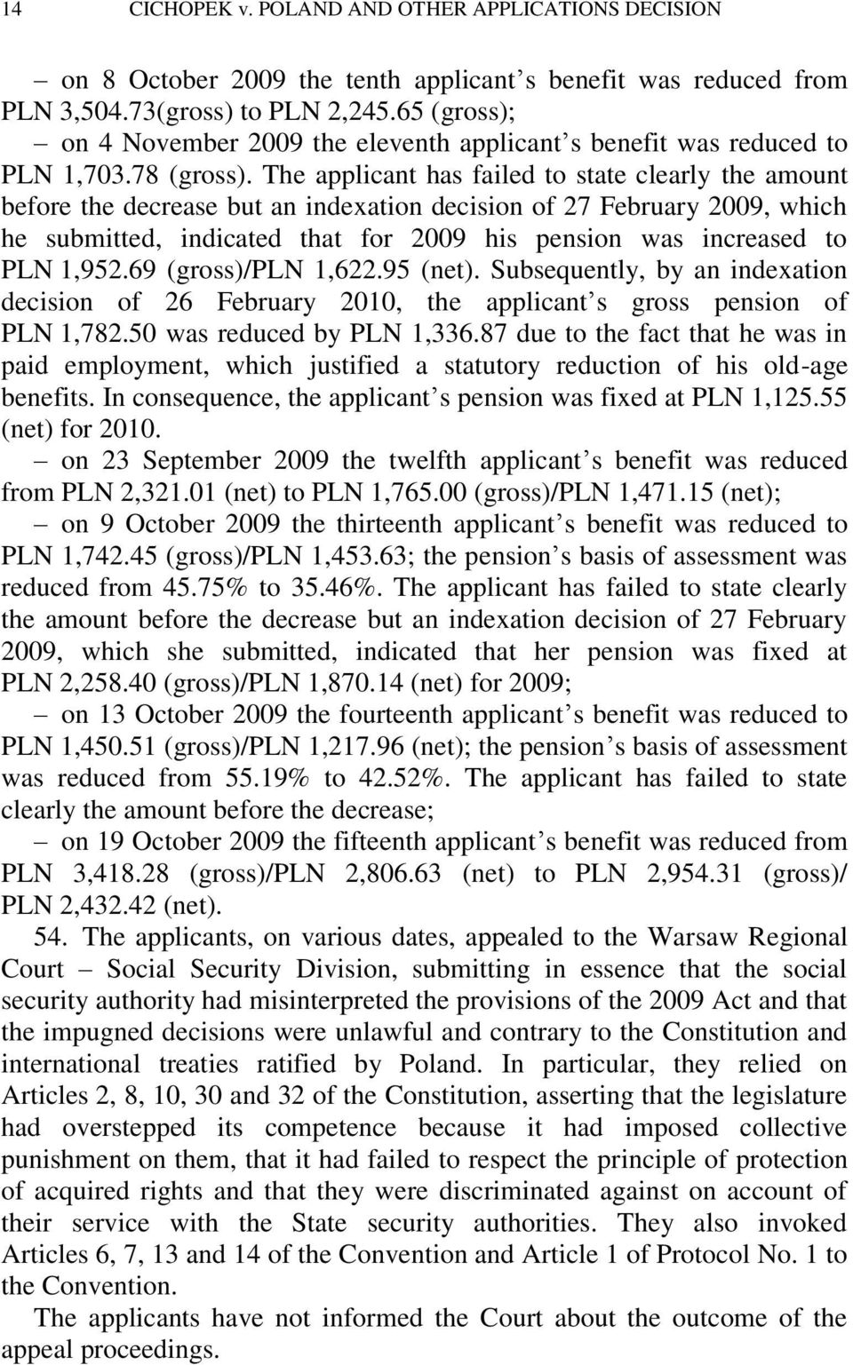 The applicant has failed to state clearly the amount before the decrease but an indexation decision of 27 February 2009, which he submitted, indicated that for 2009 his pension was increased to PLN